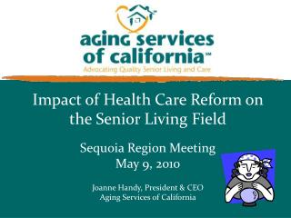 Impact of Health Care Reform on the Senior Living Field Sequoia Region Meeting May 9, 2010