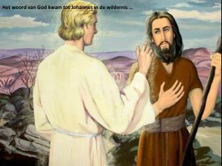 Het woord van God kwam tot Johannes in de wildernis …