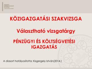 A diasort hatályosította:  Kisgergely  István(2014.)