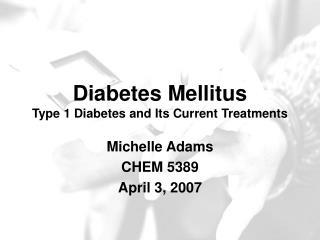 Diabetes Mellitus Type 1 Diabetes and Its Current Treatments