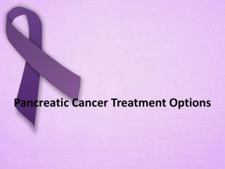 Pancreatic Cancer Treatment Options