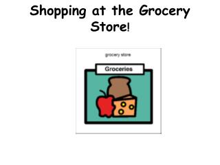 Shopping at the Grocery Store !