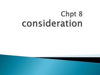 Chpt  8  consideration