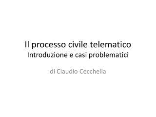 Il processo civile  telematico Introduzione e casi problematici
