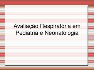 Avalia  o Respirat ria em Pediatria e Neonatologia
