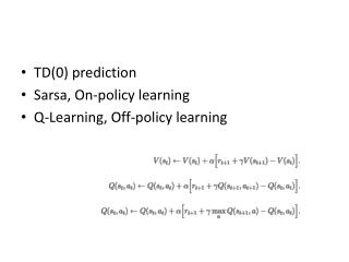 TD(0) prediction Sarsa , On-policy learning Q-Learning, Off-policy  learning