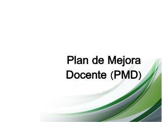 Plan de Mejora  D ocente (PMD)