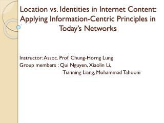 Instructor: Assoc. Prof. Chung- Horng  Lung  Group members : Qui Nguyen,  Xiaolin Li,