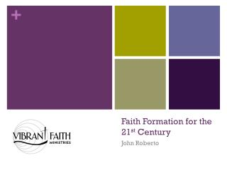 Faith Formation for the  21 st  Century