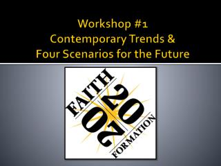 Workshop #1 Contemporary  Trends  &  Four Scenarios for the Future