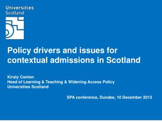 Policy drivers and issues for contextual admissions in Scotland Kirsty Conlon