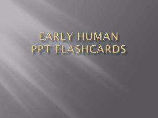 Early Human  PPT Flashcards