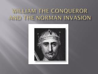 William the Conqueror and the Norman Invasion