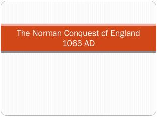 The Norman Conquest of England  1066 AD