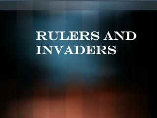 Rulers and Invaders