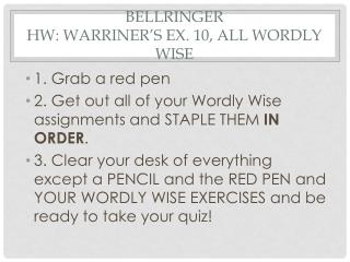 Bellringer HW:  Warriner's  Ex. 10, ALL  wordly  wise