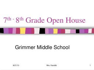 7 th -  8 th  Grade Open House