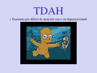 TDAH  Trastorno por d ficit de atenci n con o sin hiperactividad