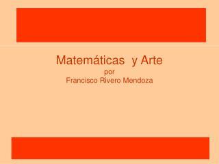 Matem ticas  y Arte por Francisco Rivero Mendoza
