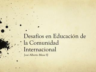 Desafíos en Educación de la Comunidad Internacional