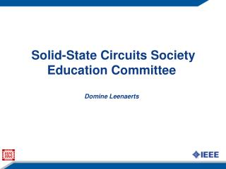 Solid-State Circuits Society Education Committee Domine Leenaerts