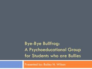Bye-Bye Bullfrog: A Psychoeducational Group for Students who are Bullies