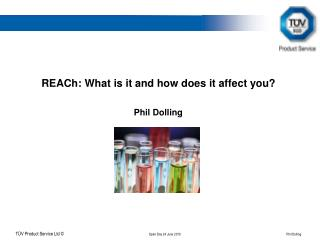REACh : What is it and how does it affect you? Phil Dolling