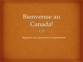 Bienvenue au Canada!