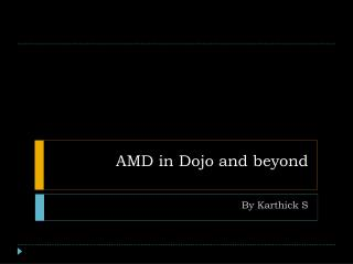AMD in Dojo and beyond