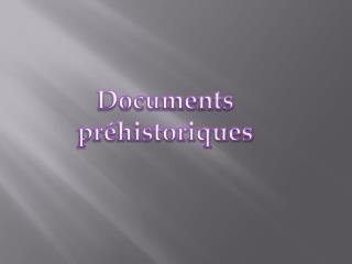 Documents  préhistoriques