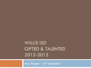 Willis ISD  Gifted & Talented 2012-2013