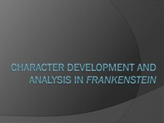 Character development and analysis in  Frankenstein