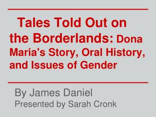 Tales Told Out on the Borderlands: Dona Maria's Story, Oral History, and Issues of Gender
