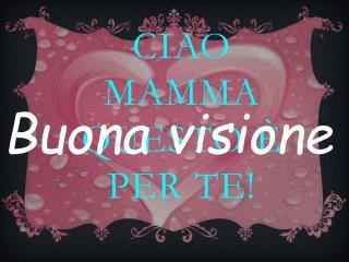Ciao Mamma Questo è per te!
