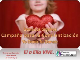 Doná  tus órganos Campaña para la Concientización Yo Dono-Tu Dona s-