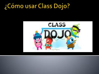 ¿Cómo usar  Class Dojo ?
