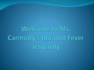Welcome to Ms.  Carmody's  Iditarod Fever Jeopardy