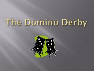 The Domino Derby