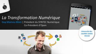 La Transformation Numérique Guy Mamou-Mani  | Président du SYNTEC Numérique Co-Préside nt d'Open