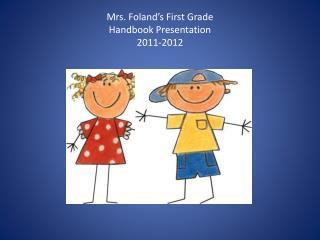Mrs.  Foland's  First Grade Handbook Presentation 2011-2012