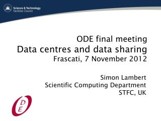 ODE final meeting Data  centres  and data sharing Frascati , 7 November 2012