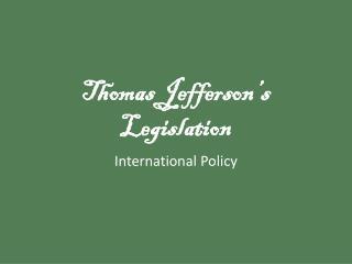 Thomas Jefferson's Legislation