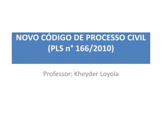 NOVO CÓDIGO DE  PROCESSO  CIVIL (PLS n ° 166/2010)