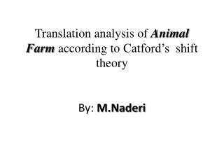 Translation analysis of  Animal Farm  according to  Catford's   shift theory By:  M.Naderi