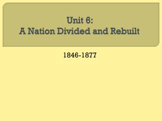 Unit 6:  A Nation Divided and Rebuilt