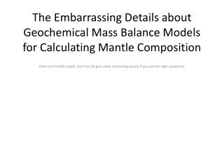 The Embarrassing Details about Geochemical Mass Balance Models for Calculating Mantle Composition