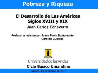 Pobreza y Riqueza  El Desarrollo de Las Am ricas  Siglos XVIII y XIX