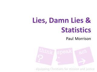 Lies, Damn Lies & Statistics Paul Morrison