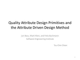 Quality Attribute Design Primitives and the  Attribute Driven  Design Method