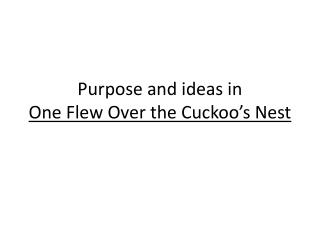 Purpose and ideas in  One Flew Over the Cuckoo's Nest